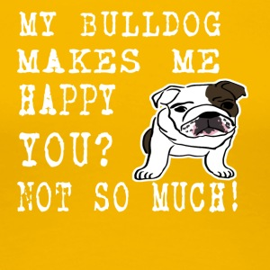 my bullsog makes me happy you not so much - Women's Premium T-Shirt