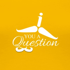 You a question - Women's Premium T-Shirt
