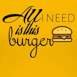 All I need is this burger - Frauen Premium T-Shirt