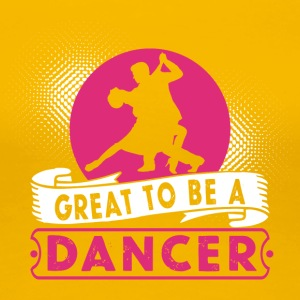 Great to be a Dancer - Women's Premium T-Shirt