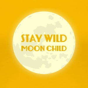 Hippie / Hippies: Stay Wild Moonchild - Women's Premium T-Shirt