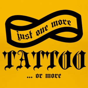 Tattoo / Taptoe: Just One More Tattoo ... of - Vrouwen Premium T-shirt