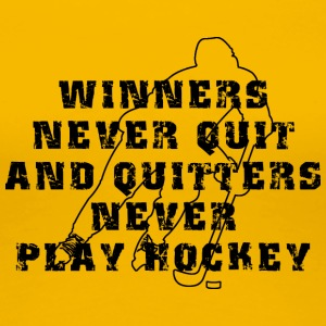Hockey Winners Never Quit Quitters NEVER Play - Women's Premium T-Shirt