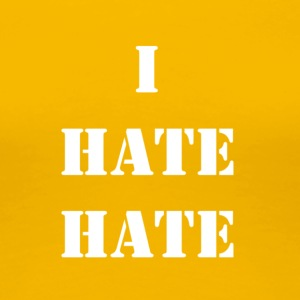I hate hate - Frauen Premium T-Shirt