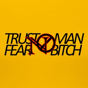 Trust No Man, Fear No Chienne - T-shirt Premium Femme
