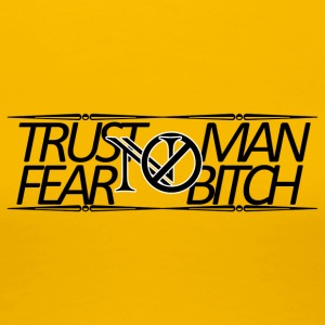 Förtroende ingen man, Fear No Bitch - Premium-T-shirt dam