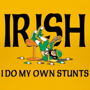 Irish I Do My Own Stunts - Women's Premium T-Shirt