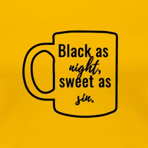 Kaffee: Black as night, sweet as sin. - Frauen Premium T-Shirt