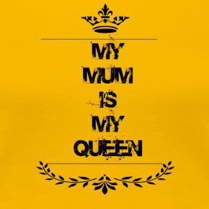 my mum is my queen - Women's Premium T-Shirt