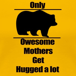 Mother t-shirt, Only owesome mothers get hugged a - Women's Premium T-Shirt
