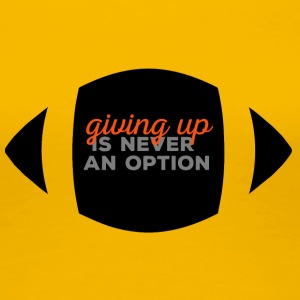 Football: Giving up is never an option. - Women's Premium T-Shirt