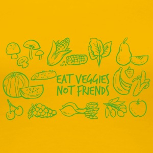 Veggie / Vegan: Eat Veggies, not Friends! - Women's Premium T-Shirt