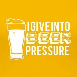 Beer - I give into beer pressure - Women's Premium T-Shirt
