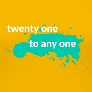 21 Birthday: Twenty One To Any One - Women's Premium T-Shirt