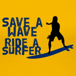 Surfer / Surf: Enregistrer une vague. Ride A Surfer - T-shirt Premium Femme
