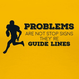 Football: Problems are not stop signs they're - Women's Premium T-Shirt