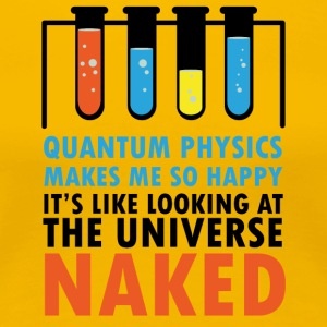 Doktor / Arzt: Quantum Physics Makes Me So Happy - Frauen Premium T-Shirt