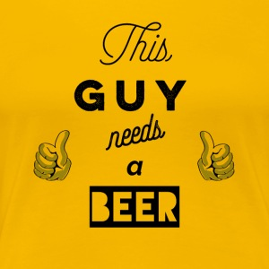 This_Guy_needs_a_beer_T-Shirt & Hoody - T-shirt Premium Femme