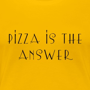 Pizza is the answer - Women's Premium T-Shirt