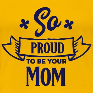 So proud to be your Mom - Vrouwen Premium T-shirt