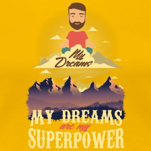 My Dreams Are My supermakt - Premium T-skjorte for kvinner