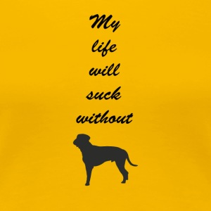 My life will suck without - Women's Premium T-Shirt