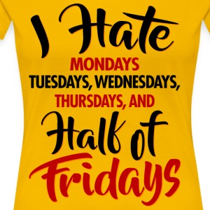 I Hate Weekdays - T-shirt Premium Femme