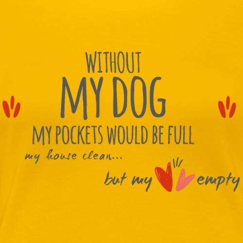 Without my dog my pockets would be full - Frauen Premium T-Shirt
