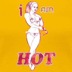 I AM HOT SEXY GIRL - Dame premium T-shirt