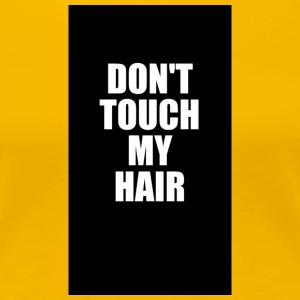 Don´t touch my Hair - Frauen Premium T-Shirt