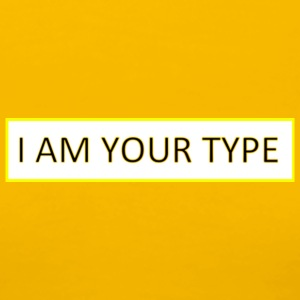 I AM YOUR TYPE - Camiseta premium mujer