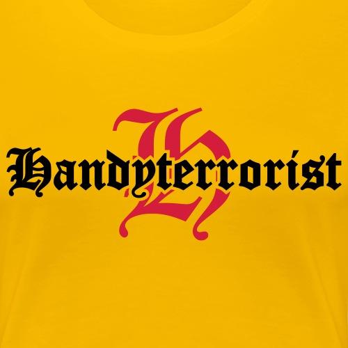 Handyterrorist - Frauen Premium T-Shirt