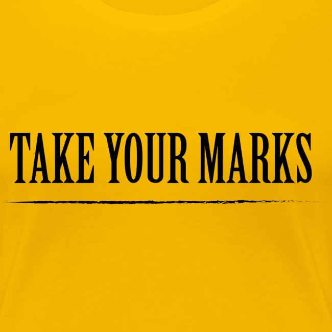 TAKE YOUR MARKS