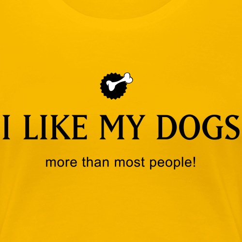 Like my dogs - Frauen Premium T-Shirt