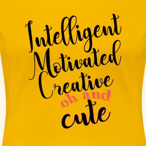 Intelligent, motivated, creative and cute - Frauen Premium T-Shirt