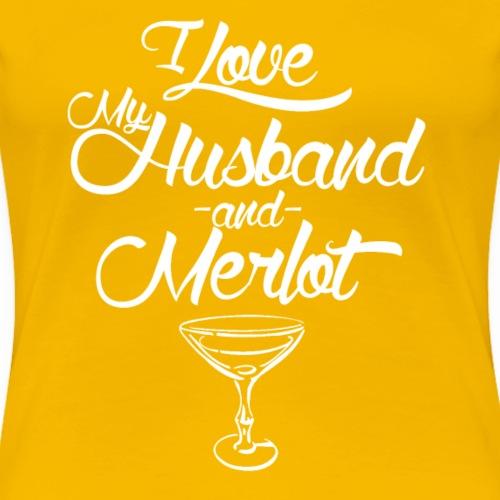 I LOVE MY HUSBAND AND MERLOT - Women's Premium T-Shirt