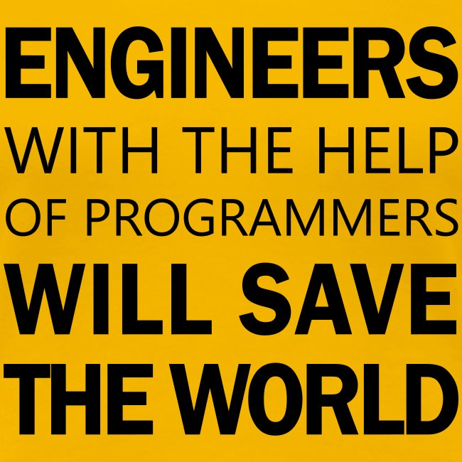 Engineers will save the world!
