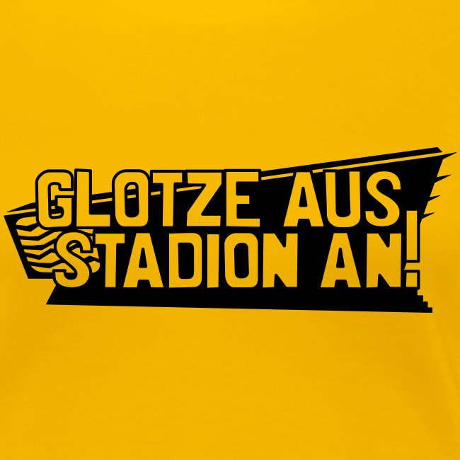 GLOTZE AUS, STADION AN!