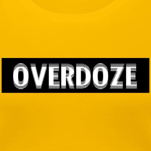 overdoze - Frauen Premium T-Shirt