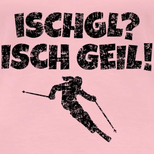 Ischgl Isch Geil Skifahrerin (Schwarz) Apres-Ski - Frauen Premium T-Shirt
