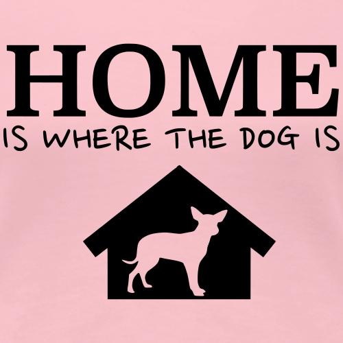 Home is where the dog is - Geschenkidee Hunde - Frauen Premium T-Shirt