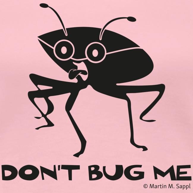 Don't bug me Insekt