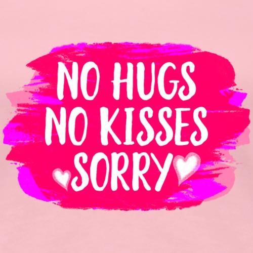 No Hugs No Kisses - Frauen Premium T-Shirt