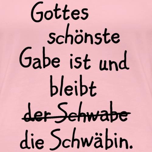 Gottes schönste Gabe ist die Schwäbin - Frauen Premium T-Shirt