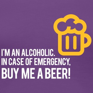 I'm An Alcoholic. For Emergencies I Have Beer! - Women's Premium T-Shirt