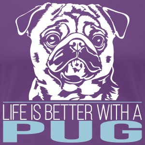 LIFE IS BETTER WITH A PUG - Frauen Premium T-Shirt