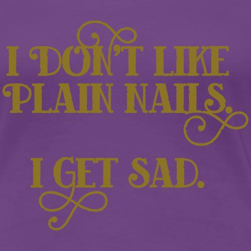 I don't like plain nails - Vrouwen Premium T-shirt