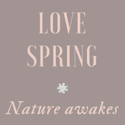 Love spring Nature awakes - T-shirt Premium Femme