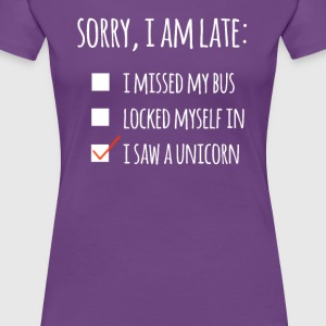 sorry i am late i saw a unicorn - Women's Premium T-Shirt
