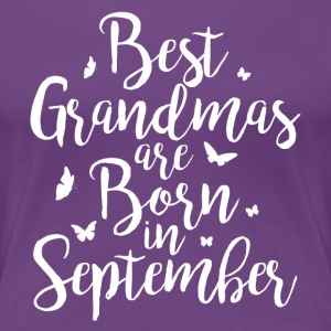 Best Grandmas are born in September - Frauen Premium T-Shirt